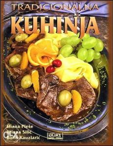 Knjiga: Tradicionalna kuhinja, pisac: Eliana Pleše, Ariana Silić, Boris Kauzlarić, Domaćinstvo, Kuhari, BiH teme