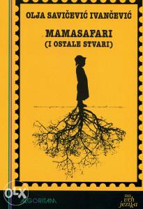 Knjiga: Mamasafari (i ostale stvari), pisac: Olja Savičević Ivančević, Književnost, Poezija