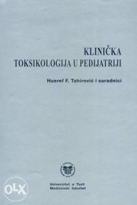 Knjiga: Klinička toksikologija u pedijatriji, pisac: Husref F. Tahirović, Udžbenici, Fakultet, Stručne knjige, Primjenjene nauke, Medicina