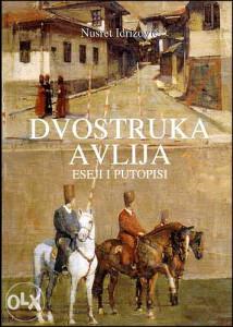 Knjiga: Dvostruka avlija, pisac: Nusret Idrizović, Književnost, BiH teme, Aktuelnosti, Eseji, Članci