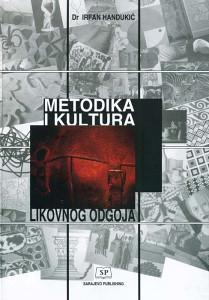 Knjiga: Metodika i kultura likovnog odgoja, pisac: Irfan Handukić, Umjetnost, Slikarstvo, Stručne knjige