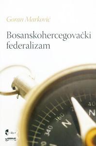 Knjiga: Bosanskohercegovački federalizam, pisac: Goran Marković, Stručne knjige, Društvene nauke, Pravo
