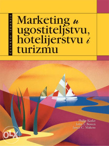 Knjiga: Marketing u ugostiteljstvu, hotelijerstvu i turizmu, pisac: Philip Kotler, John T. Bowen, James C. Makens, Udžbenici, Fakultet, Stručne knjige, Društvene nauke, Ekonomija