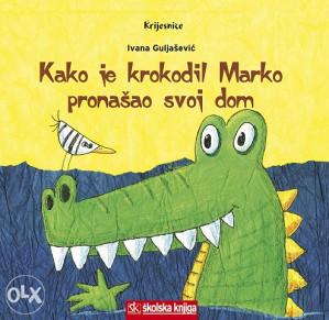 Knjiga: Kako je krokodil Marko pronašao svoj dom, pisac: Ivana Guljašević, Dječije knjige, Slikovnice, Romani i priče