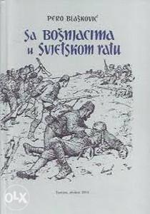 Pero Blašković - Sa Bošnjacima u Svjetskom ratu...